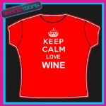 KEEP CALM LOVE WINE DRINKING  LADIES WOMENS ADULTS SIZES TSHIRT GIFT